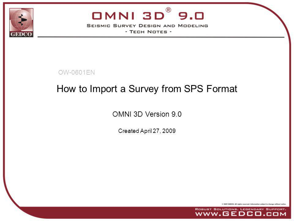 How to Import a Survey from SPS Format OMNI 3D Version 9.0 Created April 27, 2009 OW-0601EN