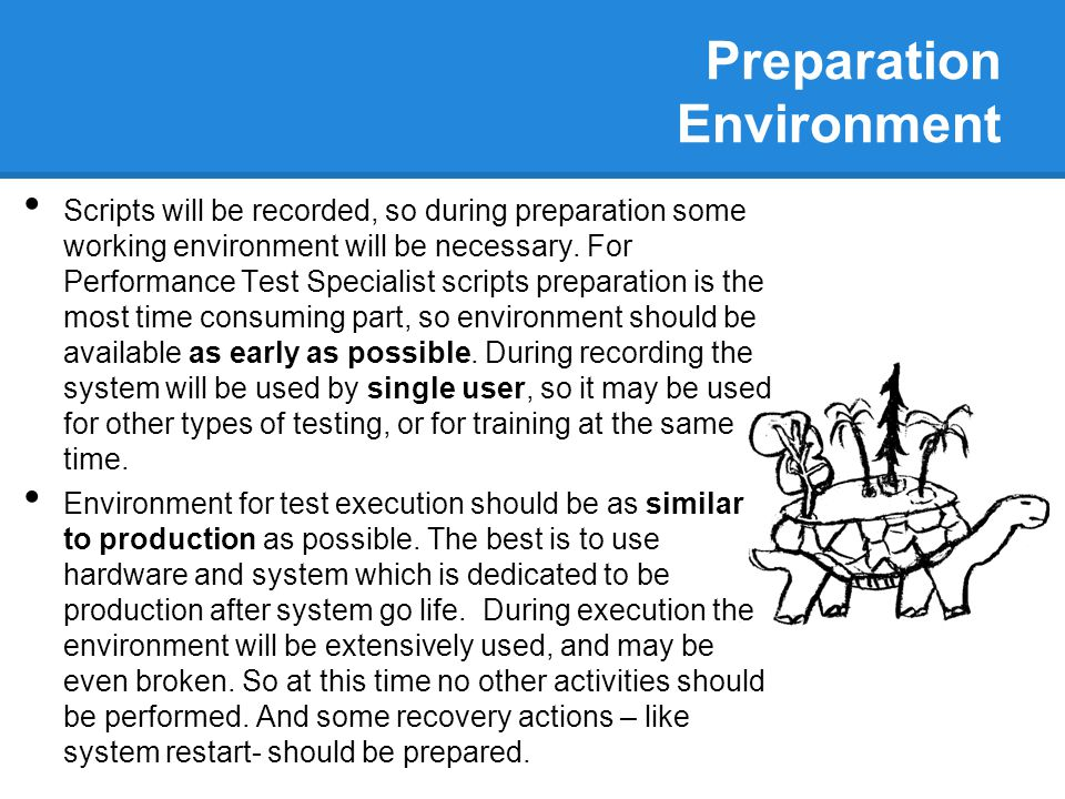 Preparation Environment Scripts will be recorded, so during preparation some working environment will be necessary. For Performance Test Specialist sc