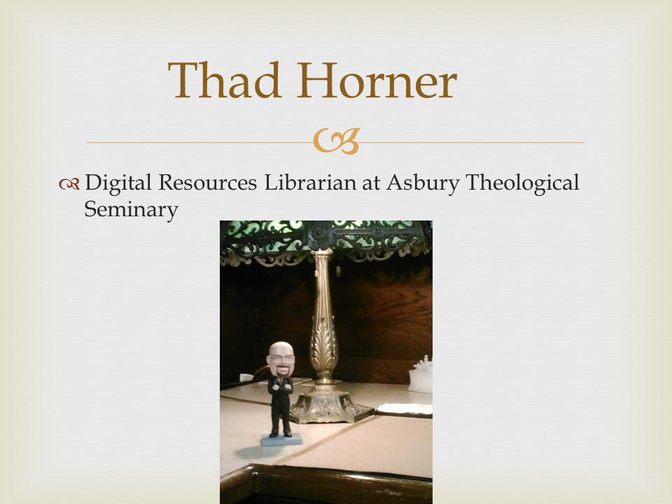   Digital Resources Librarian at Asbury Theological Seminary Thad Horner