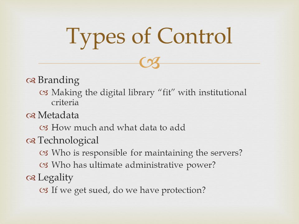   Branding  Making the digital library fit with institutional criteria  Metadata  How much and what data to add  Technological  Who is responsible for maintaining the servers.