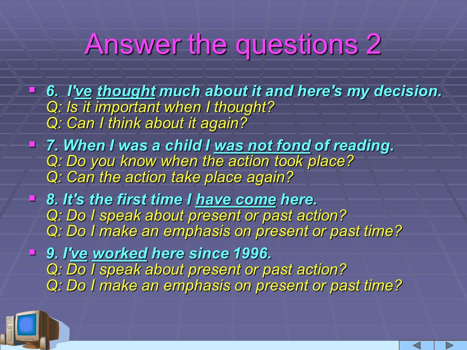 Answer the questions 2  6. I've thought much about it and here's my decision. Q: Is it important when I thought? Q: Can I think about it again?  7.