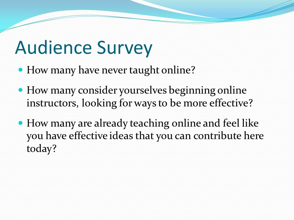Audience Survey How many have never taught online.