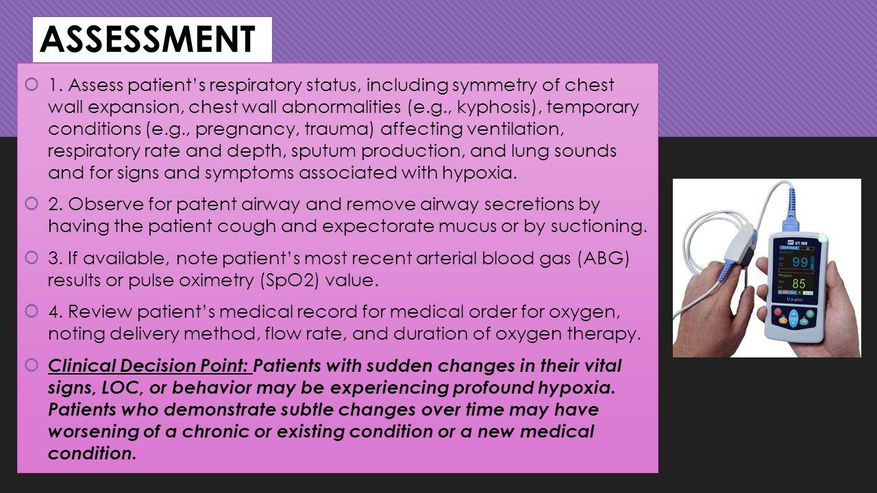 ASSESSMENT  1. Assess patient's respiratory status, including symmetry of chest wall expansion, chest wall abnormalities (e.g., kyphosis), temporary