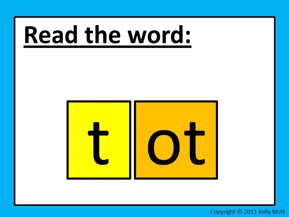 Read the word: Copyright © 2011 Kelly Mott tot