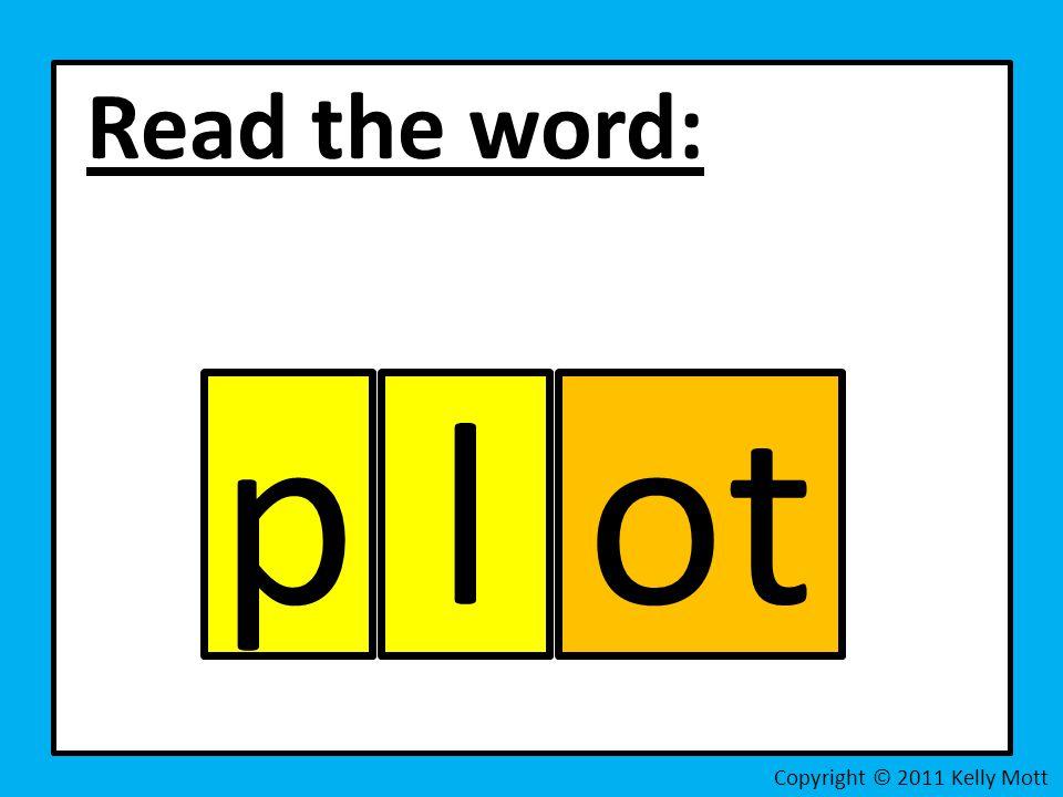 Read the word: Copyright © 2011 Kelly Mott potl