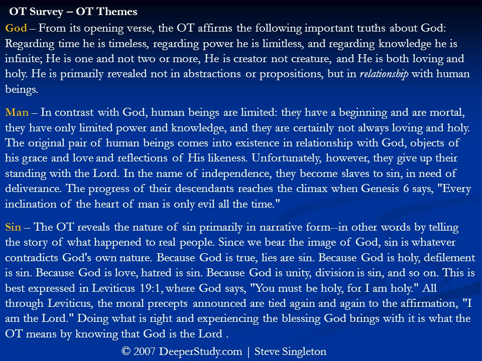 God – From its opening verse, the OT affirms the following important truths about God: Regarding time he is timeless, regarding power he is limitless,