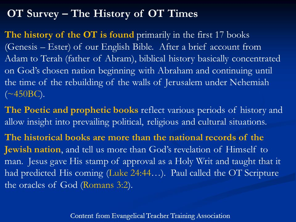OT Survey – The History of OT Times Content from Evangelical Teacher Training Association The history of the OT is found primarily in the first 17 boo