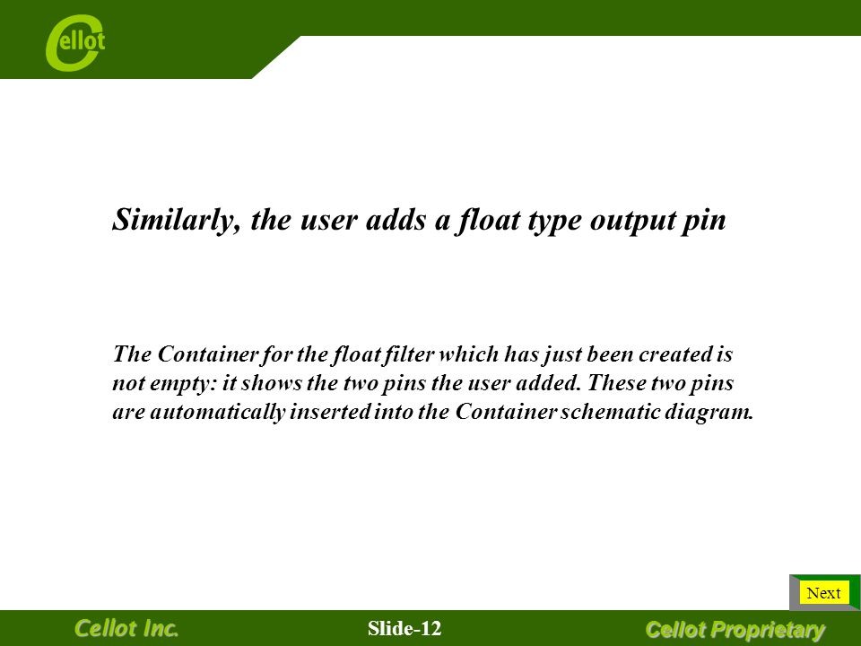 Slide-11 Cellot Inc. The user adds float type input and output pins Cellot Proprietary Right click Next