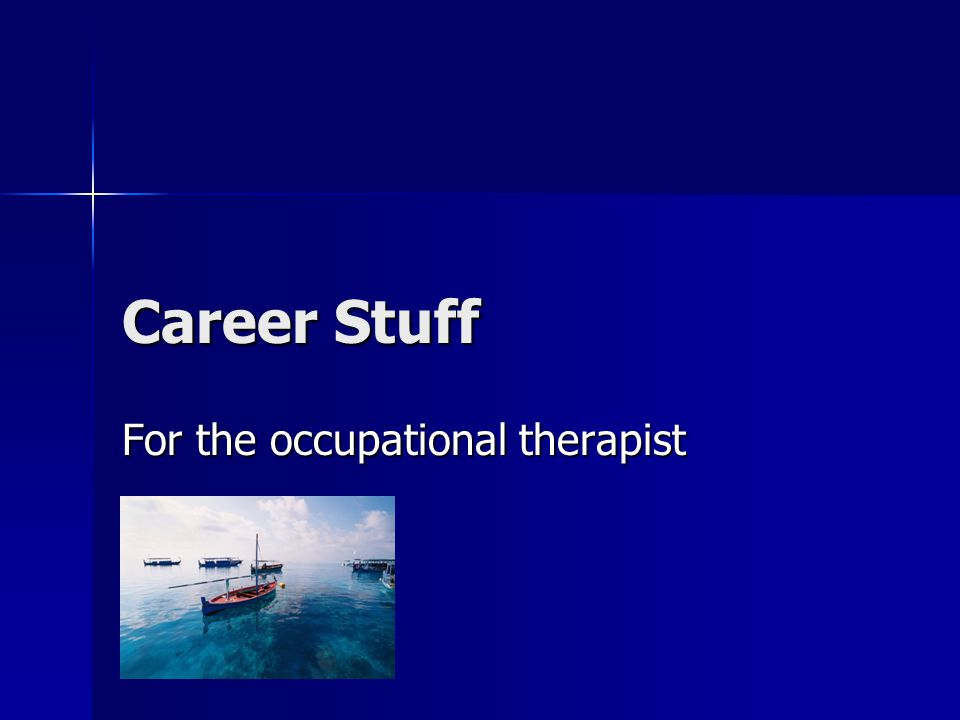 Career Stuff For the occupational therapist