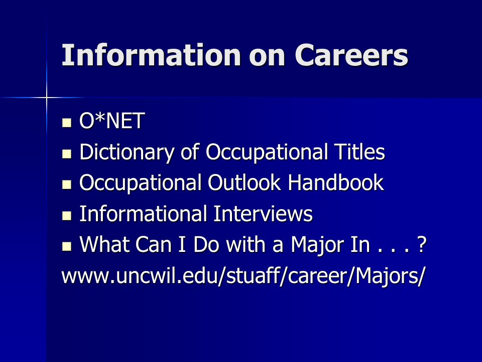 Information on Careers O*NET O*NET Dictionary of Occupational Titles Dictionary of Occupational Titles Occupational Outlook Handbook Occupational Outlook Handbook Informational Interviews Informational Interviews What Can I Do with a Major In...