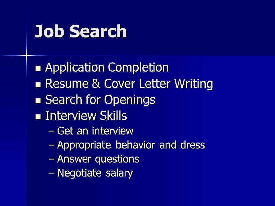 Application Completion Application Completion Resume & Cover Letter Writing Resume & Cover Letter Writing Search for Openings Search for Openings Inte