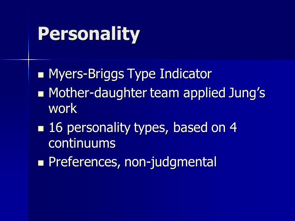 Personality Myers-Briggs Type Indicator Myers-Briggs Type Indicator Mother-daughter team applied Jung's work Mother-daughter team applied Jung's work