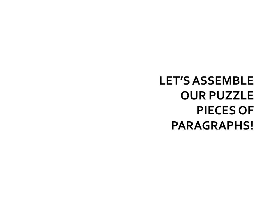 LET'S ASSEMBLE OUR PUZZLE PIECES OF PARAGRAPHS!