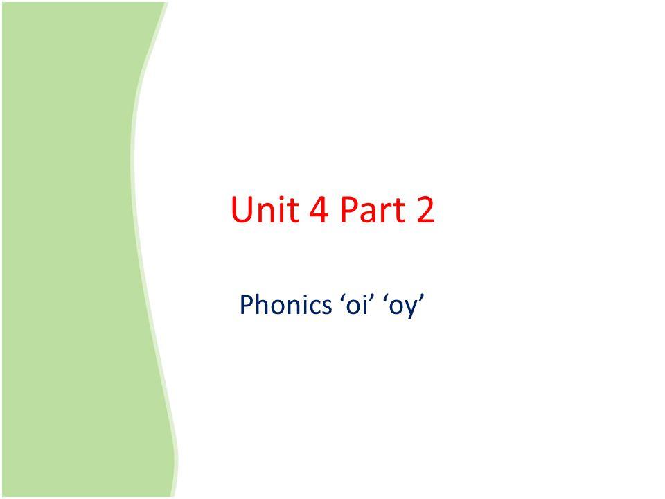 Unit 4 Part 2 Phonics 'oi' 'oy'