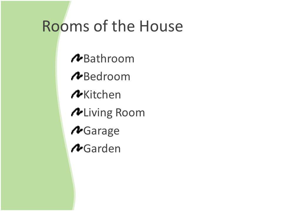 Rooms of the House Bathroom Bedroom Kitchen Living Room Garage Garden