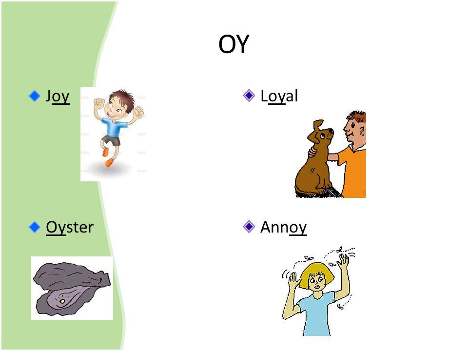 OY Joy Oyster Loyal Annoy