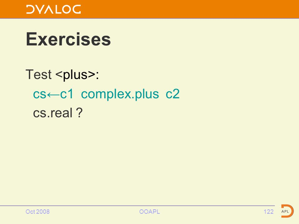 Oct 2008OOAPL122 Exercises Test : cs←c1 complex.plus c2 cs.real