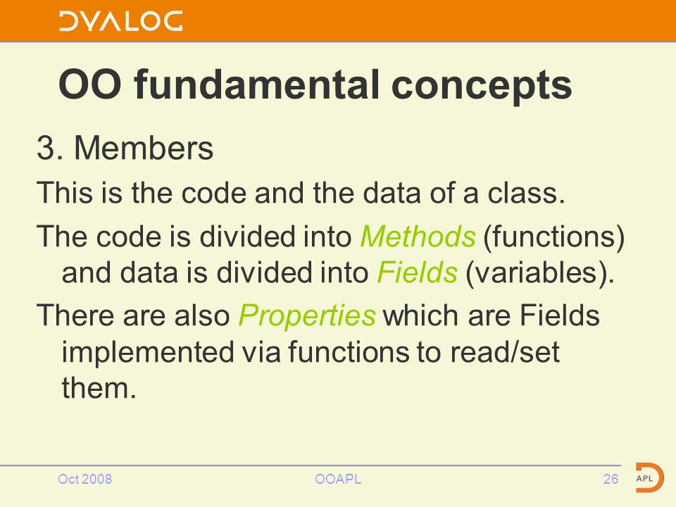 Oct 2008OOAPL26 OO fundamental concepts 3. Members This is the code and the data of a class.