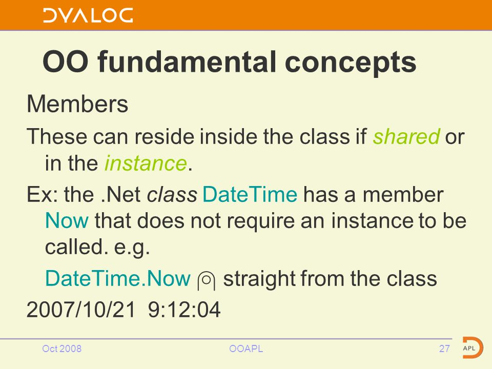 Oct 2008OOAPL27 OO fundamental concepts Members These can reside inside the class if shared or in the instance.