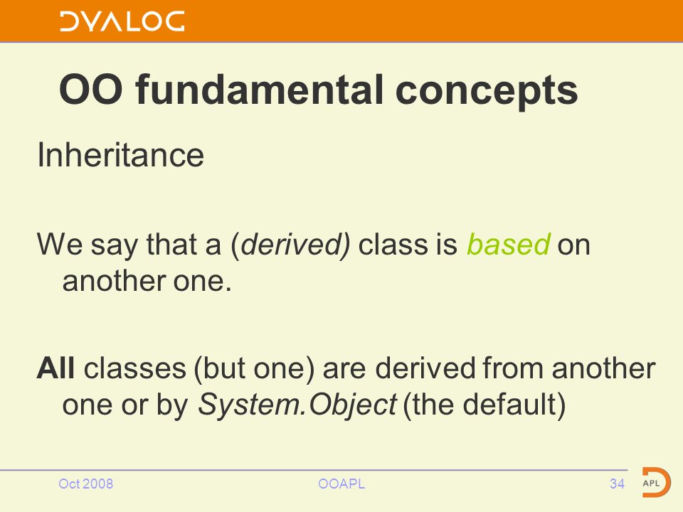 Oct 2008OOAPL34 OO fundamental concepts Inheritance We say that a (derived) class is based on another one.