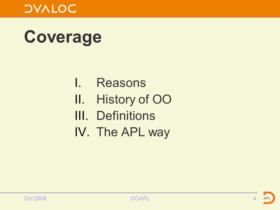 Oct 2008OOAPL4 Coverage I.Reasons II.History of OO III.Definitions IV.The APL way