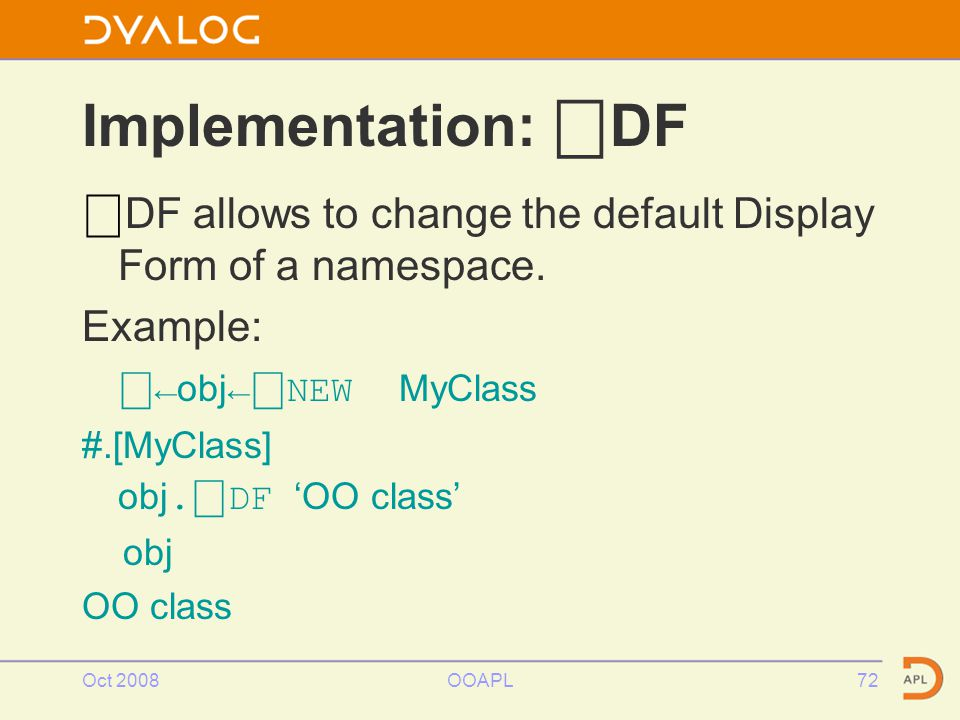 Oct 2008OOAPL72 ⎕ DF allows to change the default Display Form of a namespace.