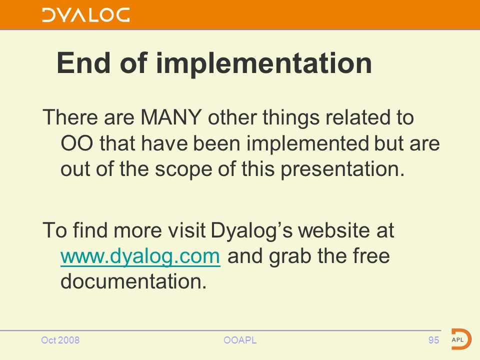 Oct 2008OOAPL95 End of implementation There are MANY other things related to OO that have been implemented but are out of the scope of this presentation.