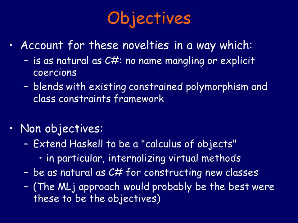 Objectives Account for these novelties in a way which: –is as natural as C#: no name mangling or explicit coercions –blends with existing constrained