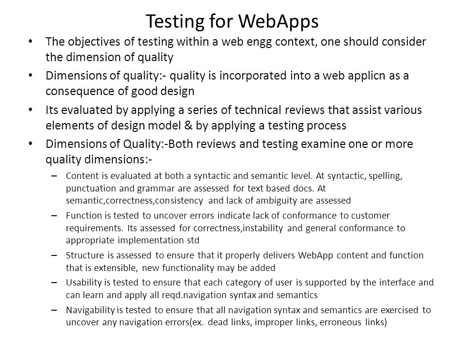Testing for WebApps The objectives of testing within a web engg context, one should consider the dimension of quality Dimensions of quality:- quality