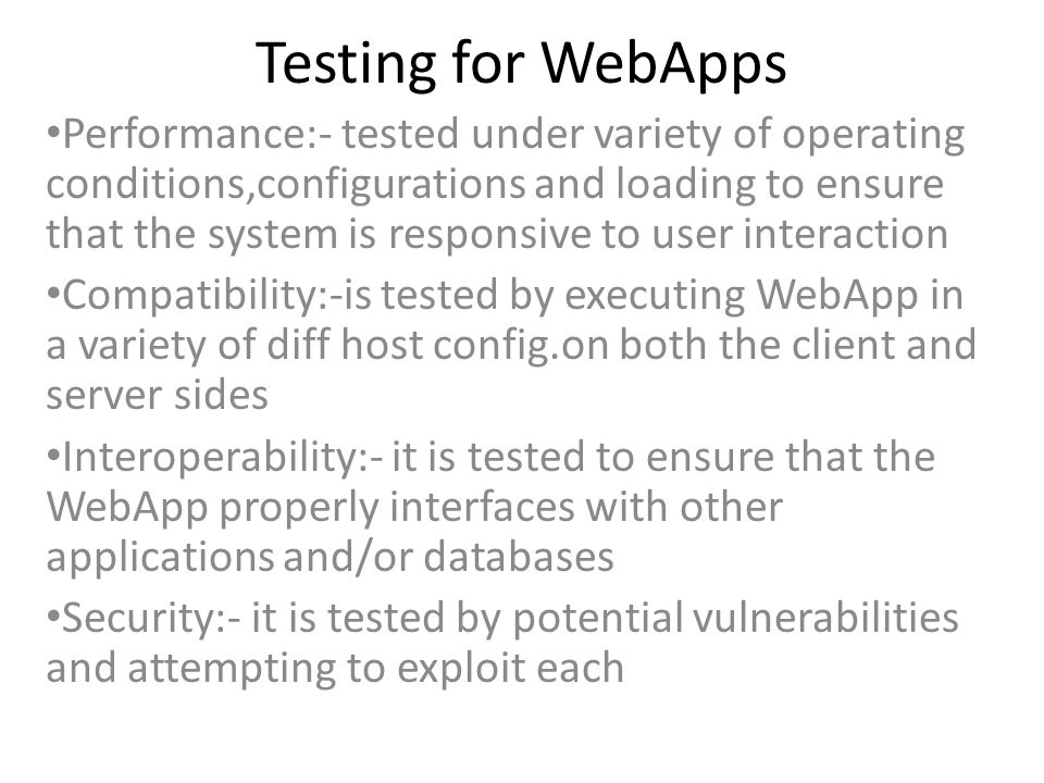 Errors within WebApp environment Many types of Webapp tests uncover problems that are first evidenced on client side Because webapp is implemented on client side on diff config,diff platforms and in diff environments Some errors may be there in the incorrect design or HTML coding Errors are difficult to trace in 3 layer architecture:- client,server and n/w layer