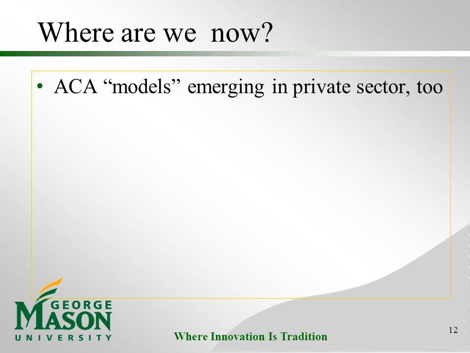 Where Innovation Is Tradition Where are we now ACA models emerging in private sector, too 12