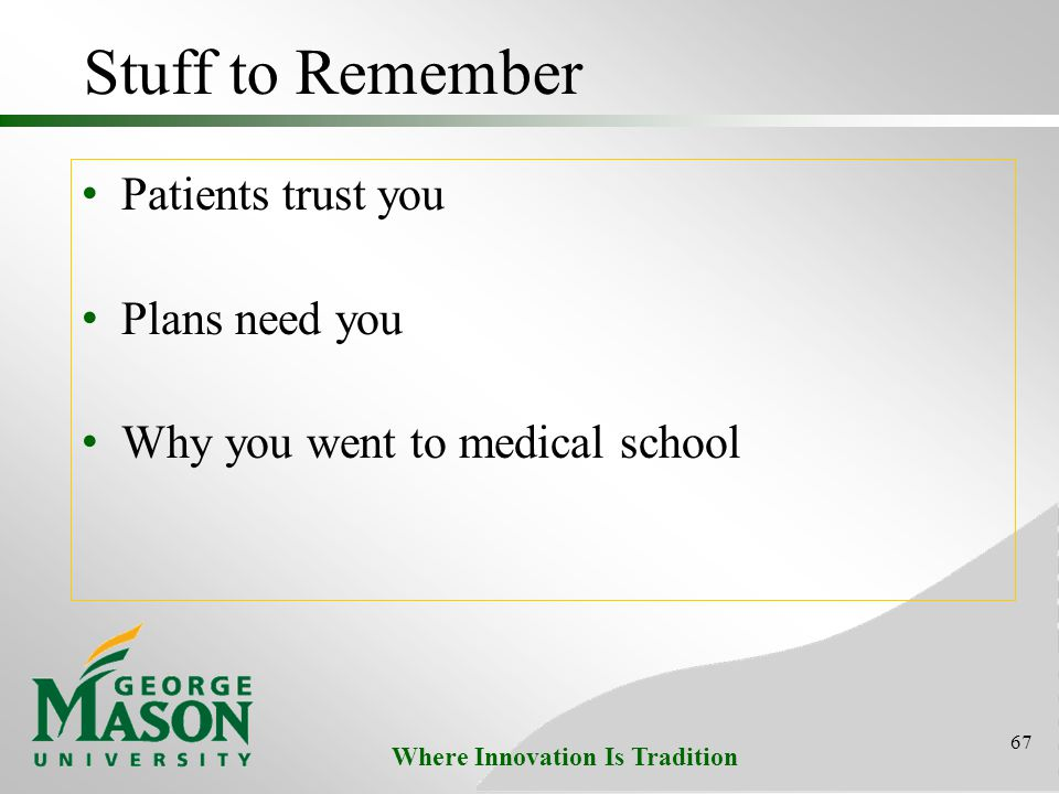 Where Innovation Is Tradition Stuff to Remember Patients trust you Plans need you Why you went to medical school 67