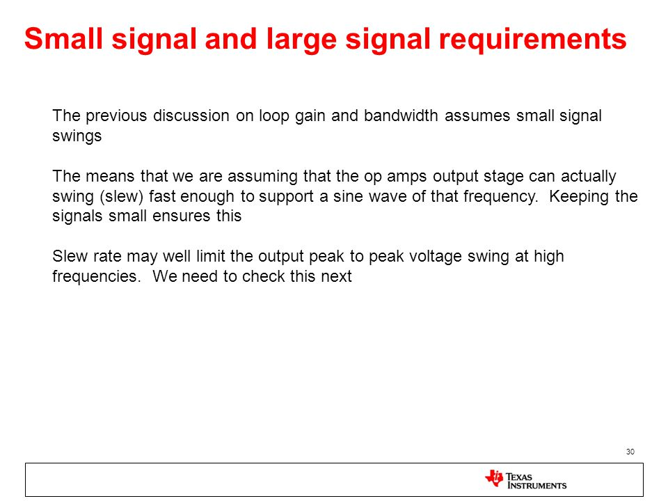 Small signal and large signal requirements 30 The previous discussion on loop gain and bandwidth assumes small signal swings The means that we are ass