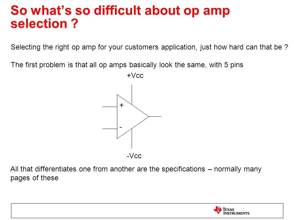 Selecting the right part The main DC and AC specifications are the first step to selecting the right op amp for the job.