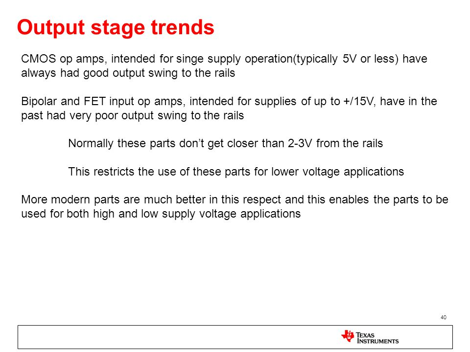 Output stage trends 40 CMOS op amps, intended for singe supply operation(typically 5V or less) have always had good output swing to the rails Bipolar