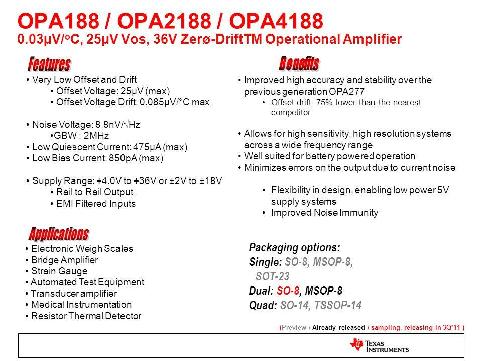 Packaging options: Single: SO-8, MSOP-8, SOT-23 Dual: SO-8, MSOP-8 Quad: SO-14, TSSOP-14 Very Low Offset and Drift Offset Voltage: 25µV (max) Offset V