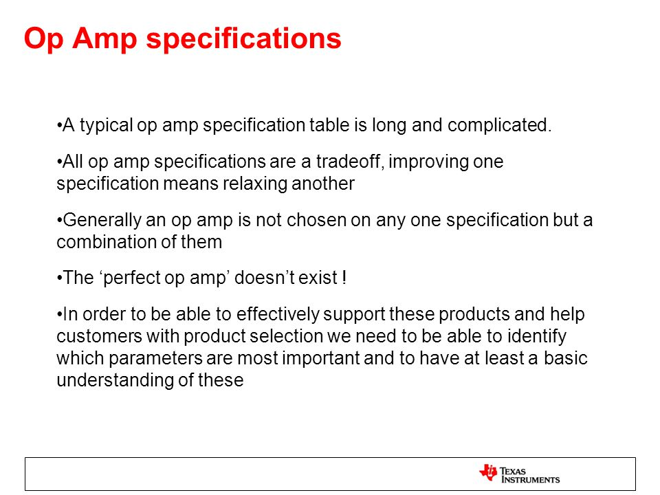 Op Amp specifications A typical op amp specification table is long and complicated. All op amp specifications are a tradeoff, improving one specificat