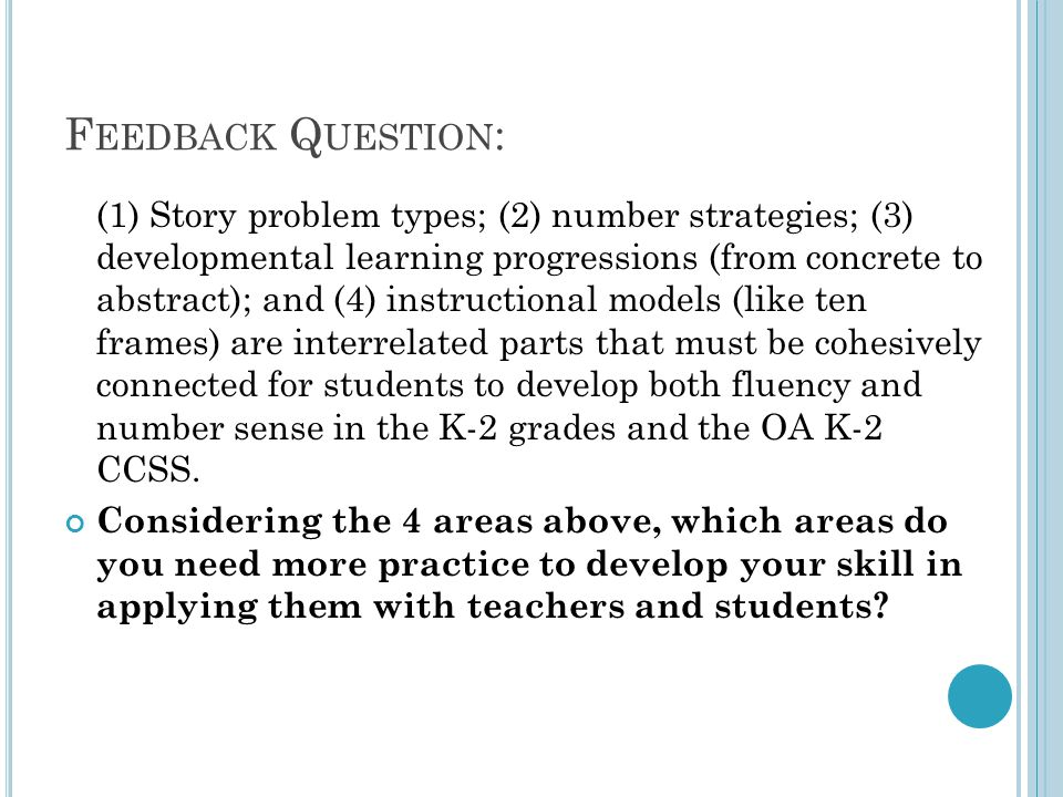 F EEDBACK Q UESTION : (1) Story problem types; (2) number strategies; (3) developmental learning progressions (from concrete to abstract); and (4) ins