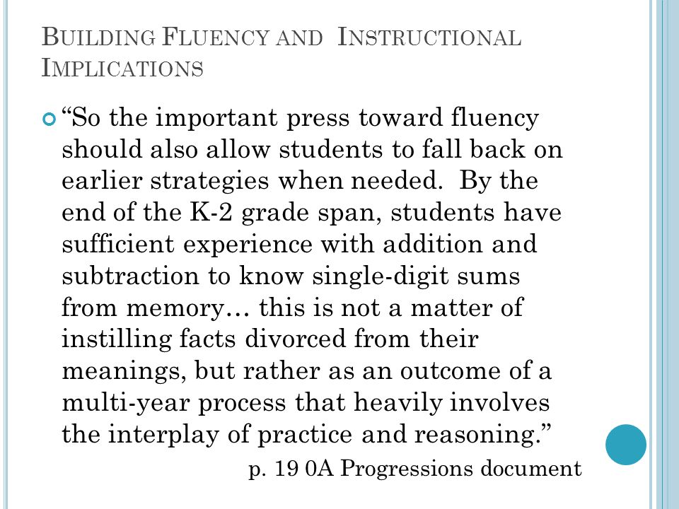 "B UILDING F LUENCY AND I NSTRUCTIONAL I MPLICATIONS ""So the important press toward fluency should also allow students to fall back on earlier strategi"