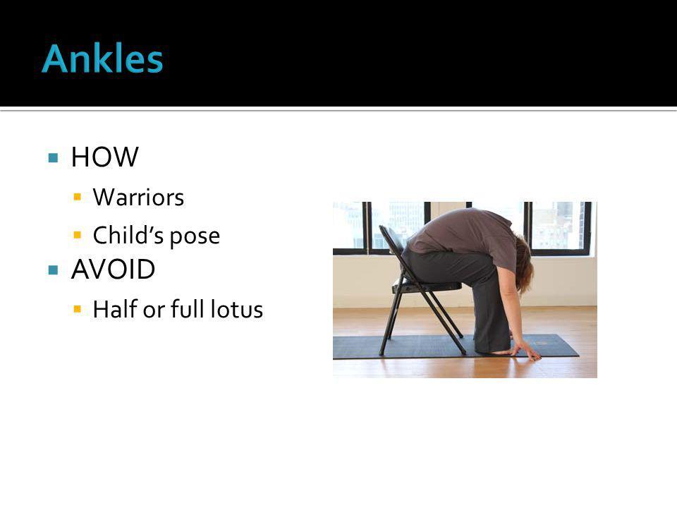  HOW  Warriors  Child's pose  AVOID  Half or full lotus