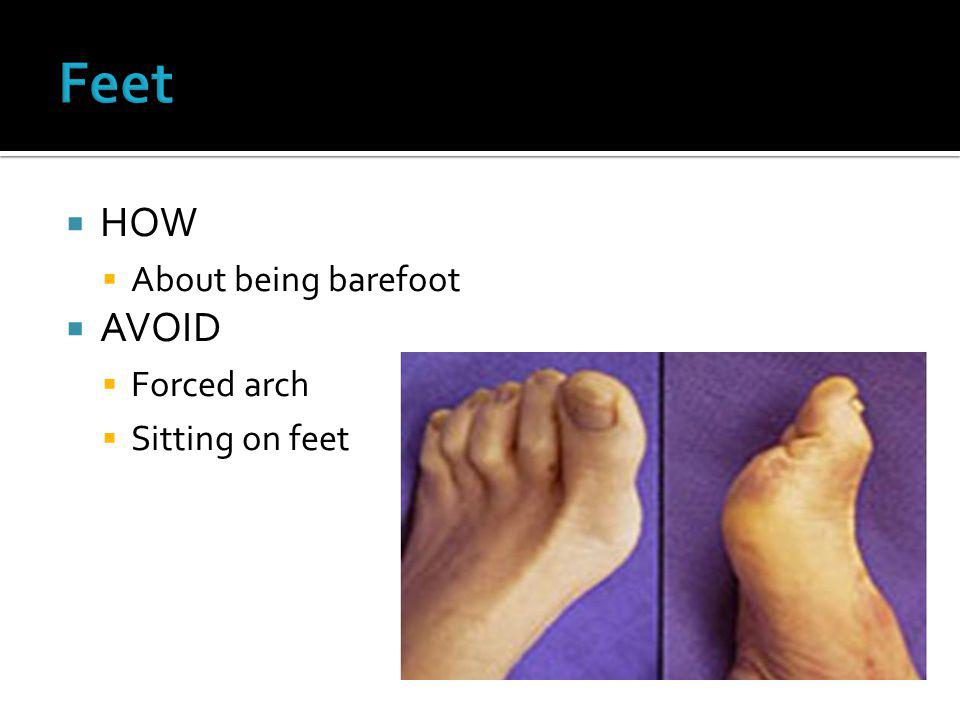  HOW  About being barefoot  AVOID  Forced arch  Sitting on feet