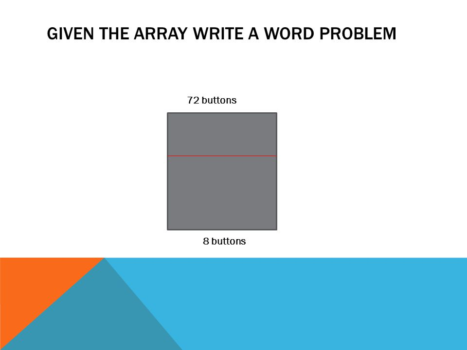 GIVEN THE ARRAY WRITE A WORD PROBLEM 72 buttons 8 buttons