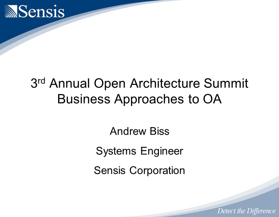 Andrew Biss Systems Engineer Sensis Corporation 3 rd Annual Open Architecture Summit Business Approaches to OA