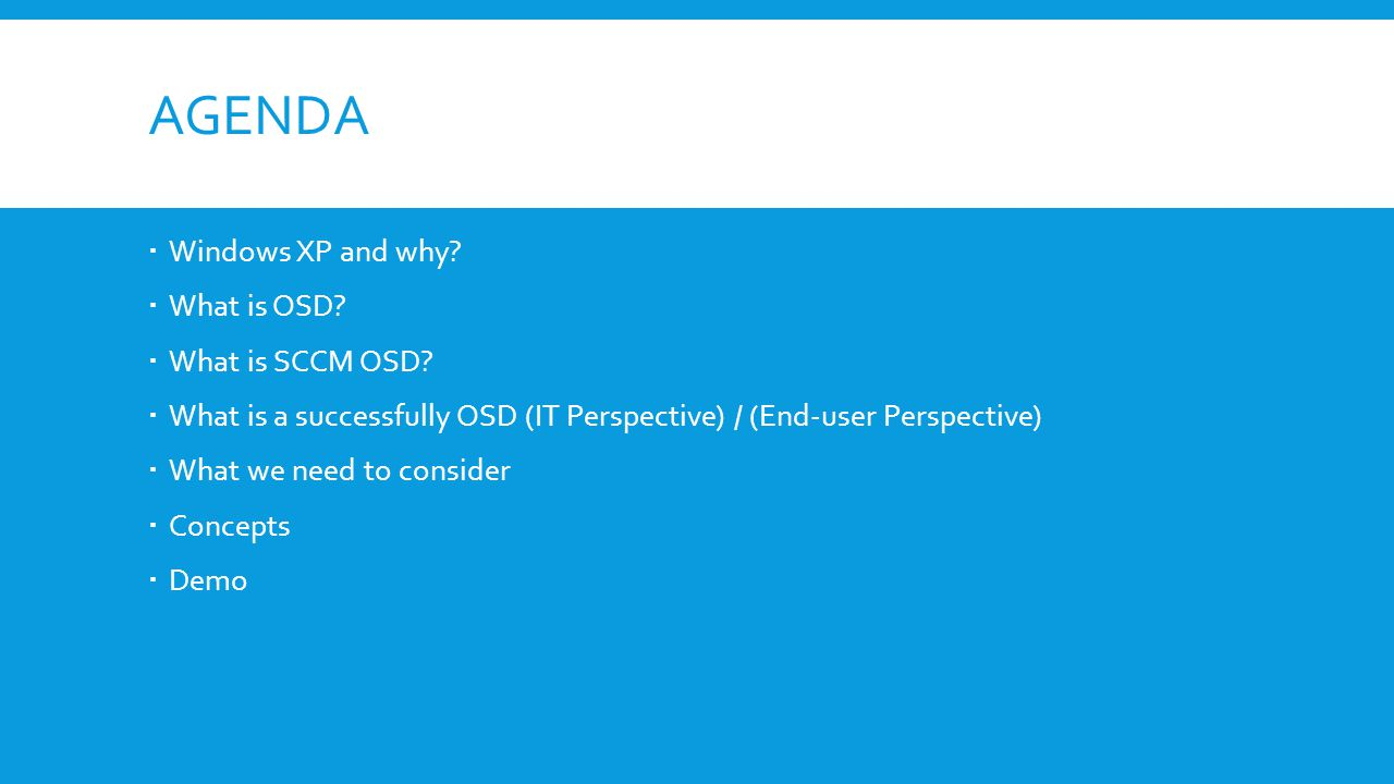 AGENDA  Windows XP and why.  What is OSD.  What is SCCM OSD.