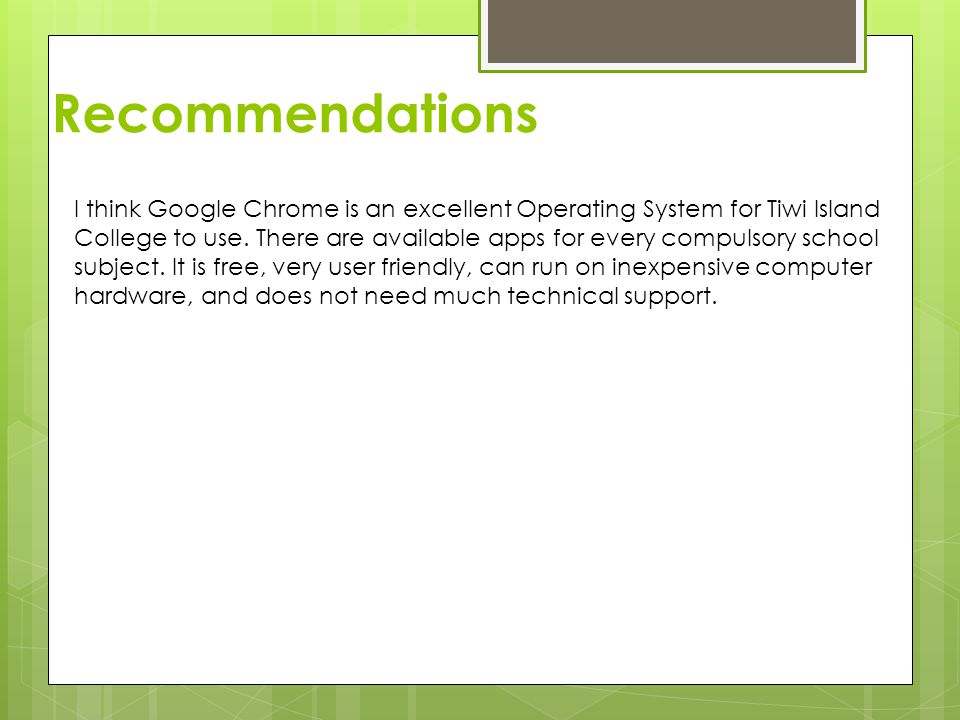 Recommendations I think Google Chrome is an excellent Operating System for Tiwi Island College to use.