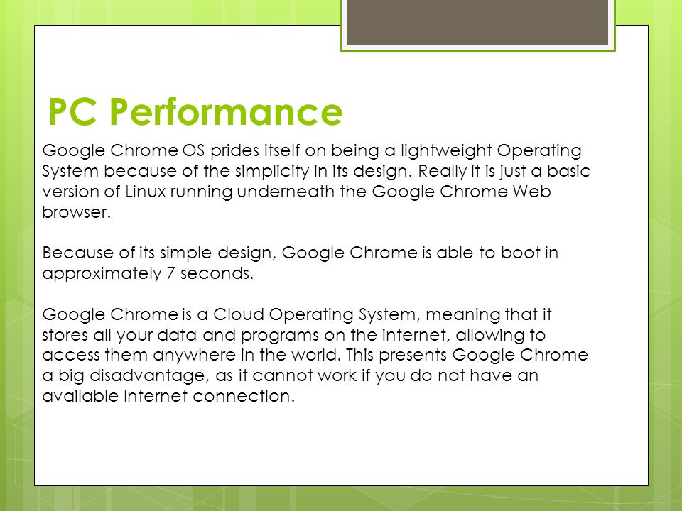 PC Performance Google Chrome OS prides itself on being a lightweight Operating System because of the simplicity in its design.
