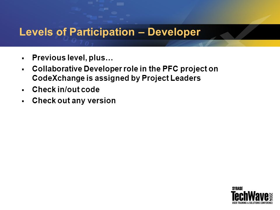 Levels of Participation – Project Leaders  Previous level, plus…  Assigned by Project Leaders  Status change and close issues  Finalize release goals and contents  Maintain project web site  Approve role requests  Approve/create news items