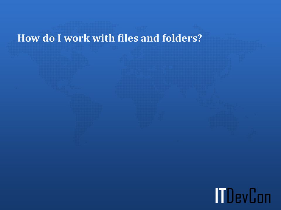 How do I work with files and folders