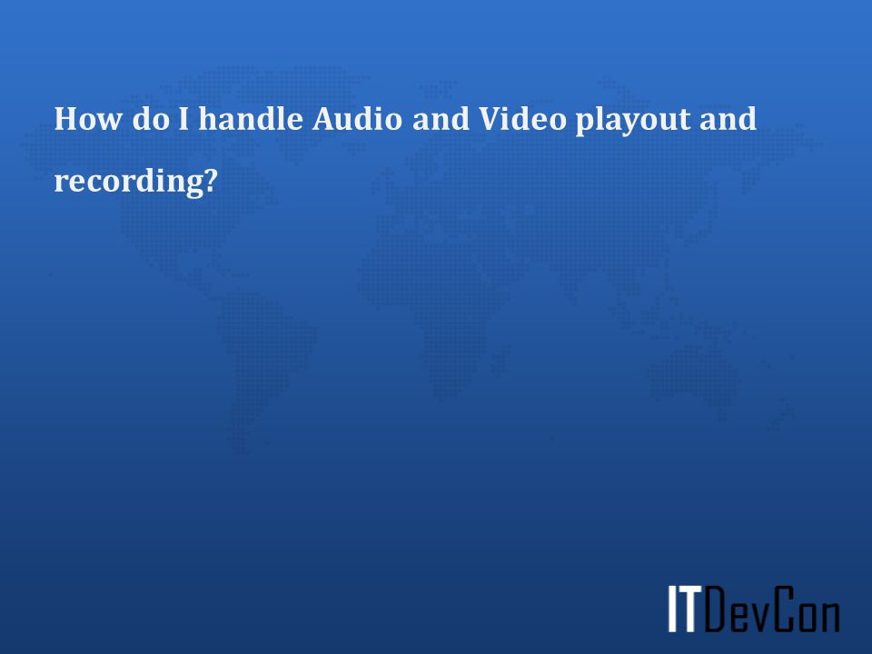 How do I handle Audio and Video playout and recording?