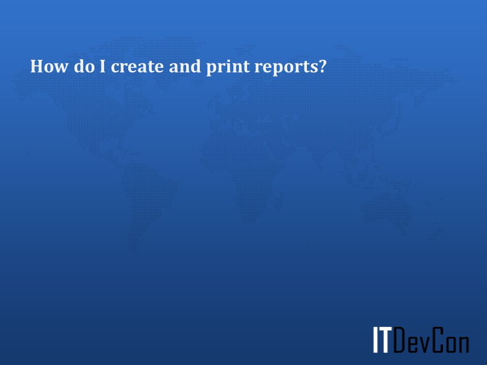 How do I create and print reports?